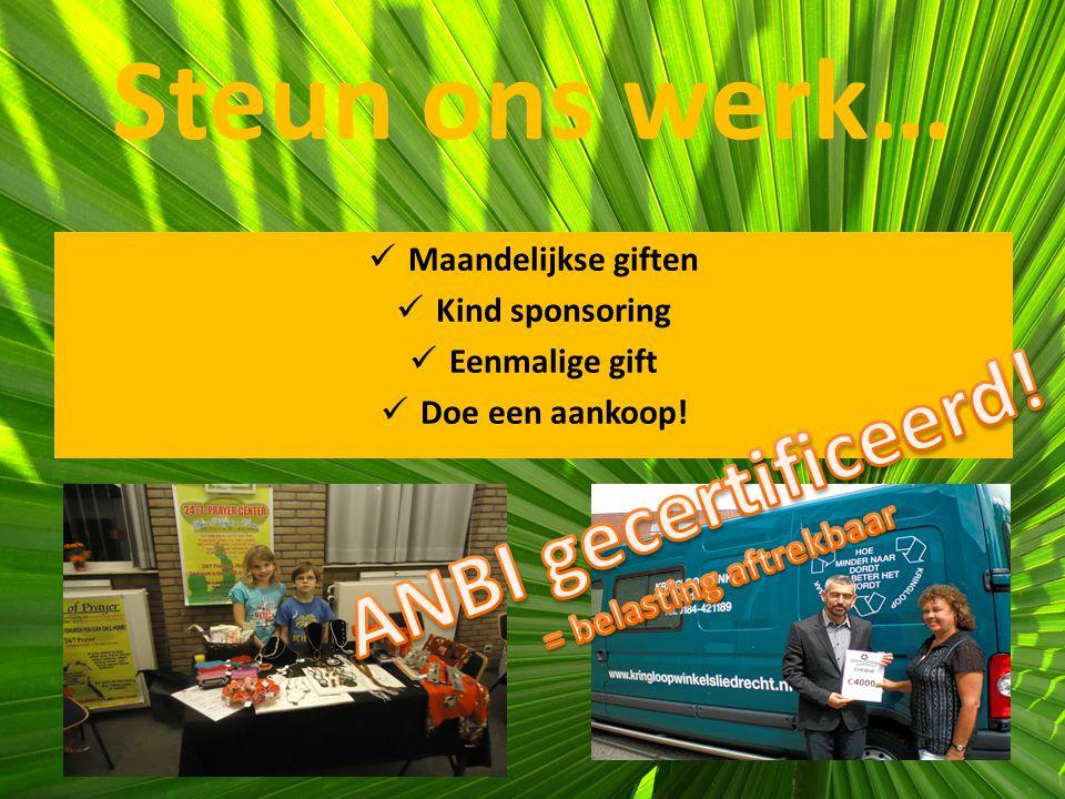 Steun ons werk… Maandelijkse giften Kind sponsoring Eenmalige gift Doe een aankoop!