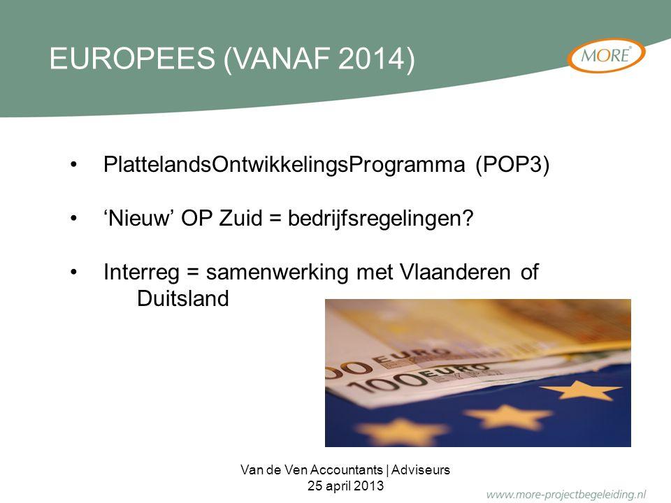 EUROPEES (VANAF 2014) PlattelandsOntwikkelingsProgramma (POP3) 'Nieuw' OP Zuid = bedrijfsregelingen? Interreg = samenwerking met Vlaanderen of Duitsla