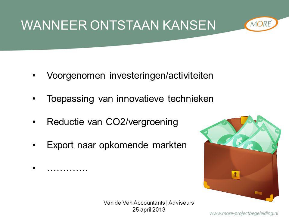 WANNEER ONTSTAAN KANSEN Voorgenomen investeringen/activiteiten Toepassing van innovatieve technieken Reductie van CO2/vergroening Export naar opkomend