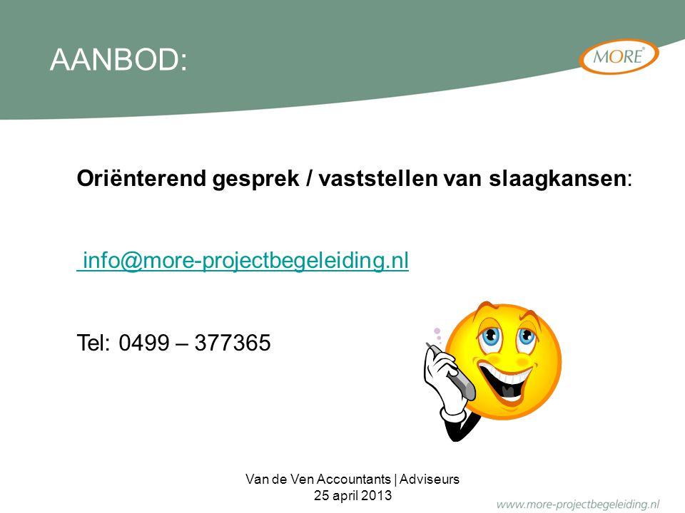 AANBOD: Oriënterend gesprek / vaststellen van slaagkansen: info@more-projectbegeleiding.nl Tel: 0499 – 377365 Van de Ven Accountants | Adviseurs 25 ap