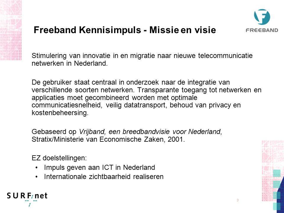 2 Freeband Kennisimpuls Nationaal programma voor telecommunicatie- onderzoek Gezamenlijk initiatief van het Ministerie van EZ, kennisinstellingen en d