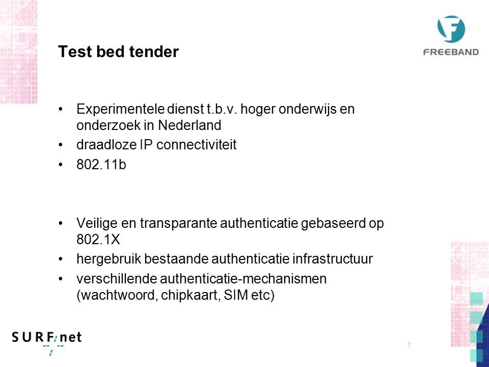 6 Test bed doelstellingen Versnelling van de introductie van nieuwe geavanceerde draadloze diensten in Nederland, door Te voorzien in een open proeftuin voor ontwikkeling van applicaties en middleware Integratie van experimenten uit verschillende projecten Opschaling van veelbelovende technologieën die voldoende rijp zijn Verwezenlijking van testfaciliteiten voor roaming tussen 2,5G en 3G en Wireless LAN Realisatie van Test bed faciliteiten wordt publiekelijk aanbesteed, waarbij de externe partijen minstens evenveel middelen inzetten (Matching funding)