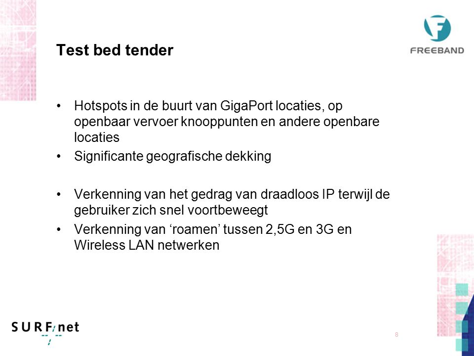 7 Test bed tender Experimentele dienst t.b.v. hoger onderwijs en onderzoek in Nederland draadloze IP connectiviteit 802.11b Veilige en transparante au