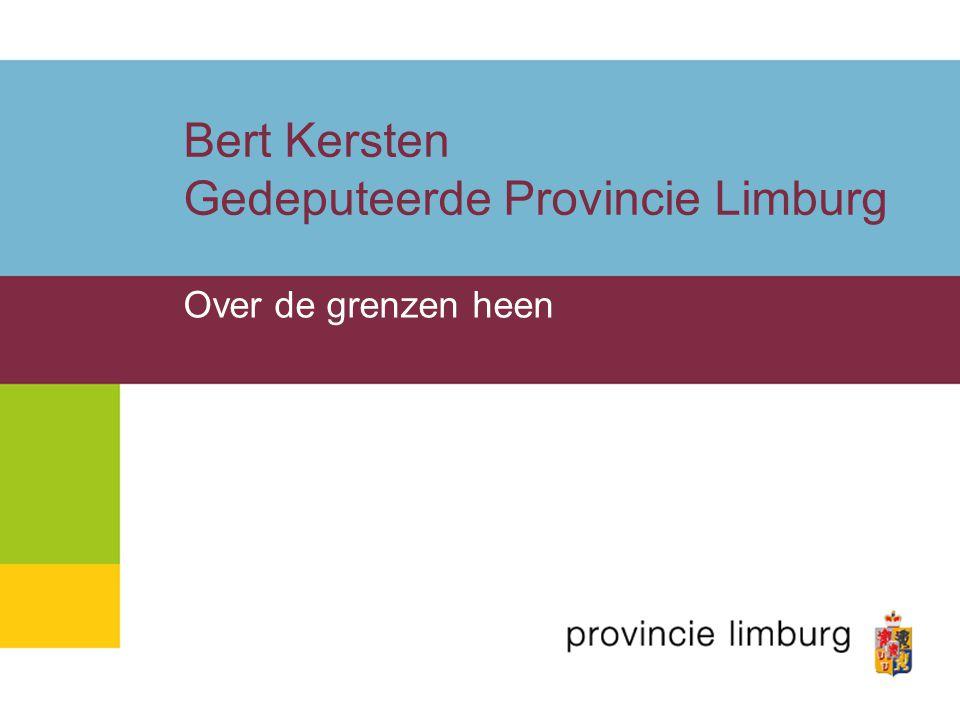Bert Kersten Gedeputeerde Provincie Limburg Over de grenzen heen