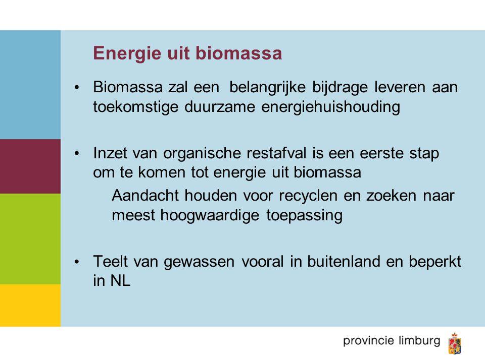 Energie uit biomassa Biomassa zal een belangrijke bijdrage leveren aan toekomstige duurzame energiehuishouding Inzet van organische restafval is een eerste stap om te komen tot energie uit biomassa Aandacht houden voor recyclen en zoeken naar meest hoogwaardige toepassing Teelt van gewassen vooral in buitenland en beperkt in NL
