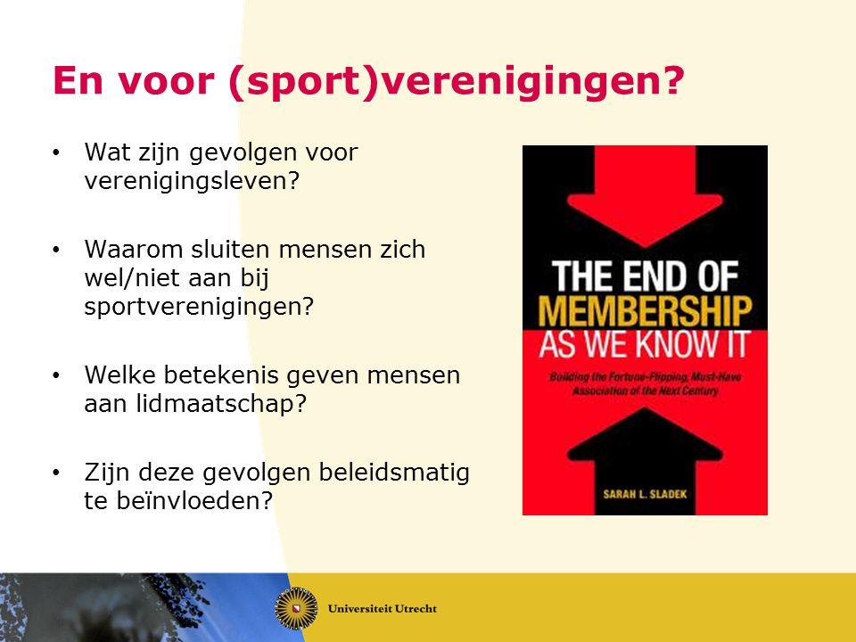 En voor (sport)verenigingen? Wat zijn gevolgen voor verenigingsleven? Waarom sluiten mensen zich wel/niet aan bij sportverenigingen? Welke betekenis g