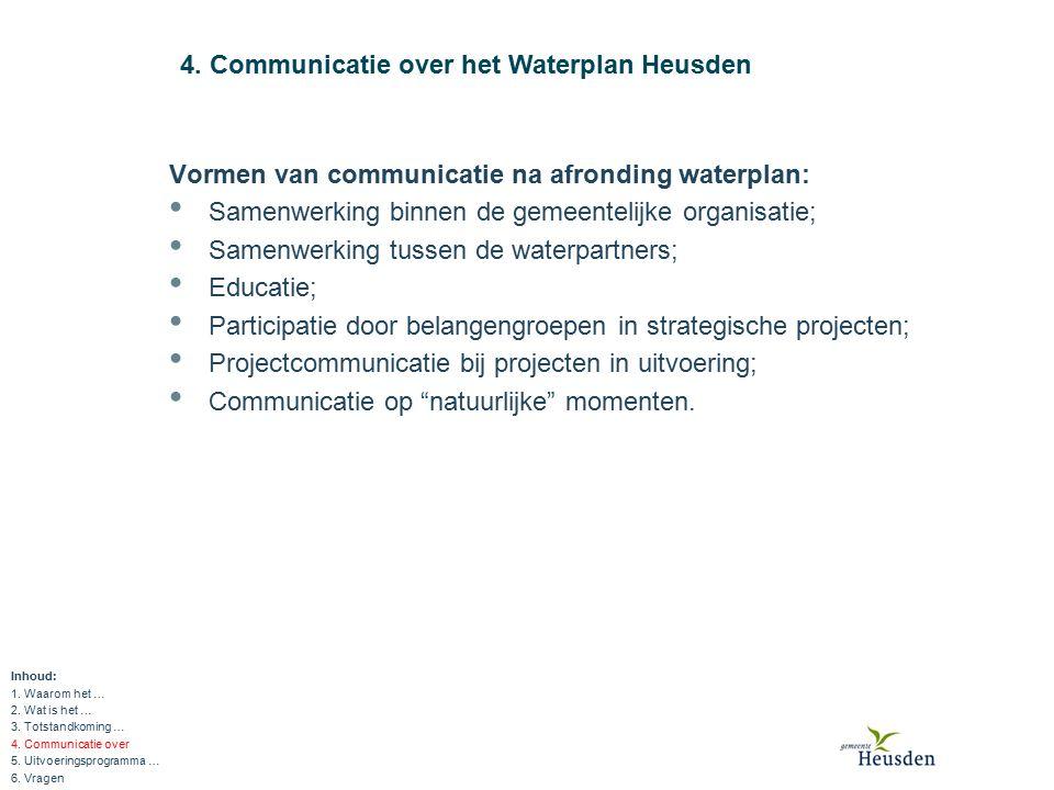 4. Communicatie over het Waterplan Heusden Vormen van communicatie na afronding waterplan: Samenwerking binnen de gemeentelijke organisatie; Samenwerk