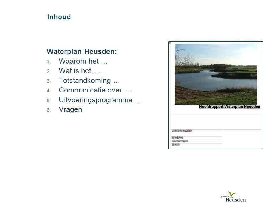 Waterplan Heusden: 1. Waarom het … 2. Wat is het … 3. Totstandkoming … 4. Communicatie over … 5. Uitvoeringsprogramma … 6. Vragen Inhoud