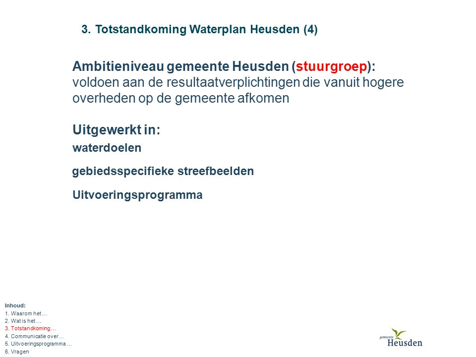 Uitgewerkt in: waterdoelen gebiedsspecifieke streefbeelden 3. Totstandkoming Waterplan Heusden (4) Inhoud: 1. Waarom het … 2. Wat is het … 3. Totstand