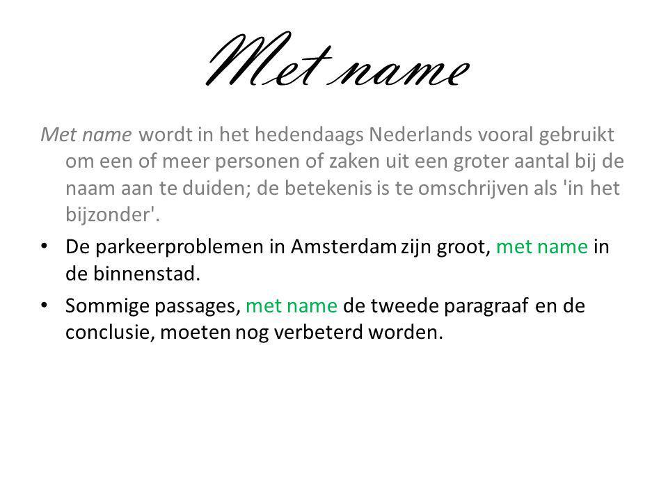 Met name Met name wordt in het hedendaags Nederlands vooral gebruikt om een of meer personen of zaken uit een groter aantal bij de naam aan te duiden;