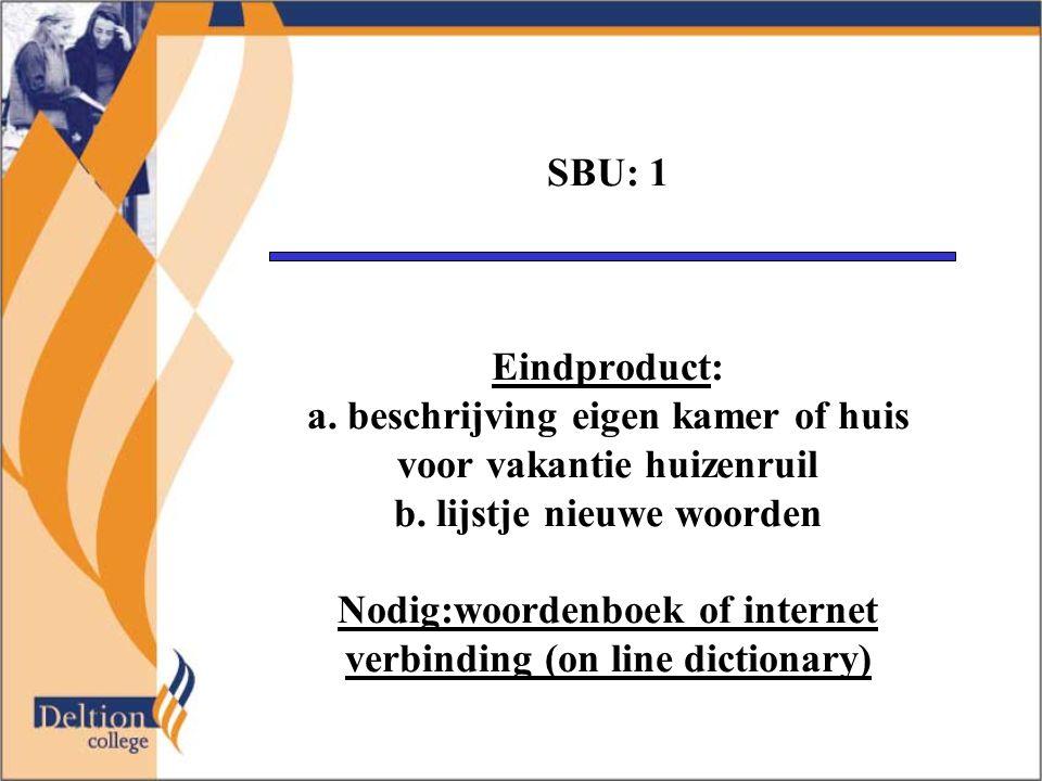 SBU: 1 Eindproduct: a. beschrijving eigen kamer of huis voor vakantie huizenruil b.