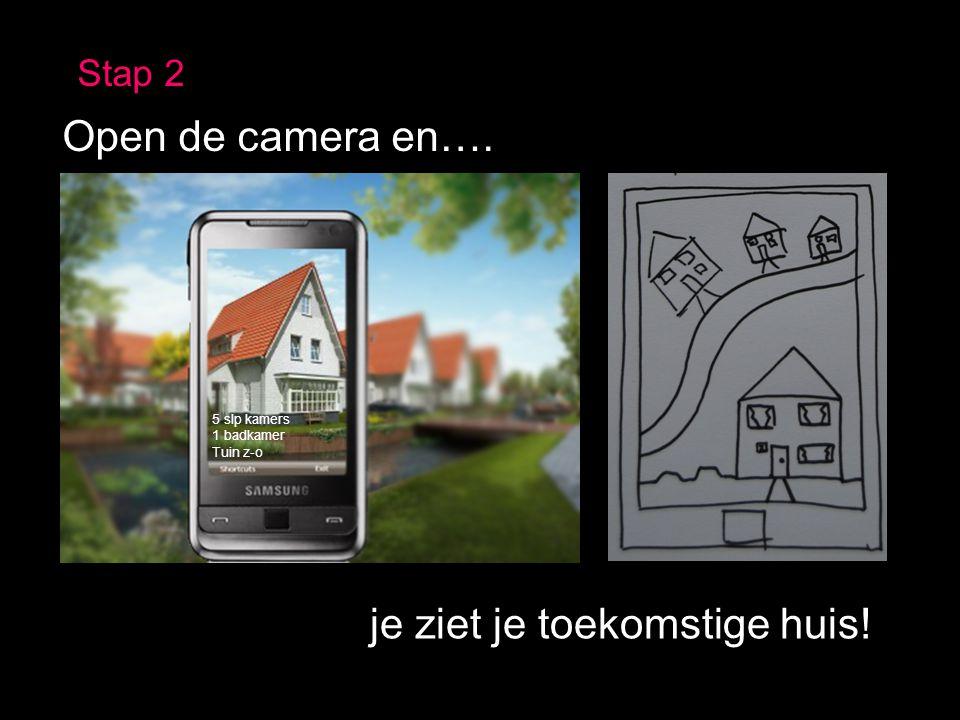 5 slp kamers 1 badkamer Tuin z-o Stap 2 Open de camera en…. je ziet je toekomstige huis!