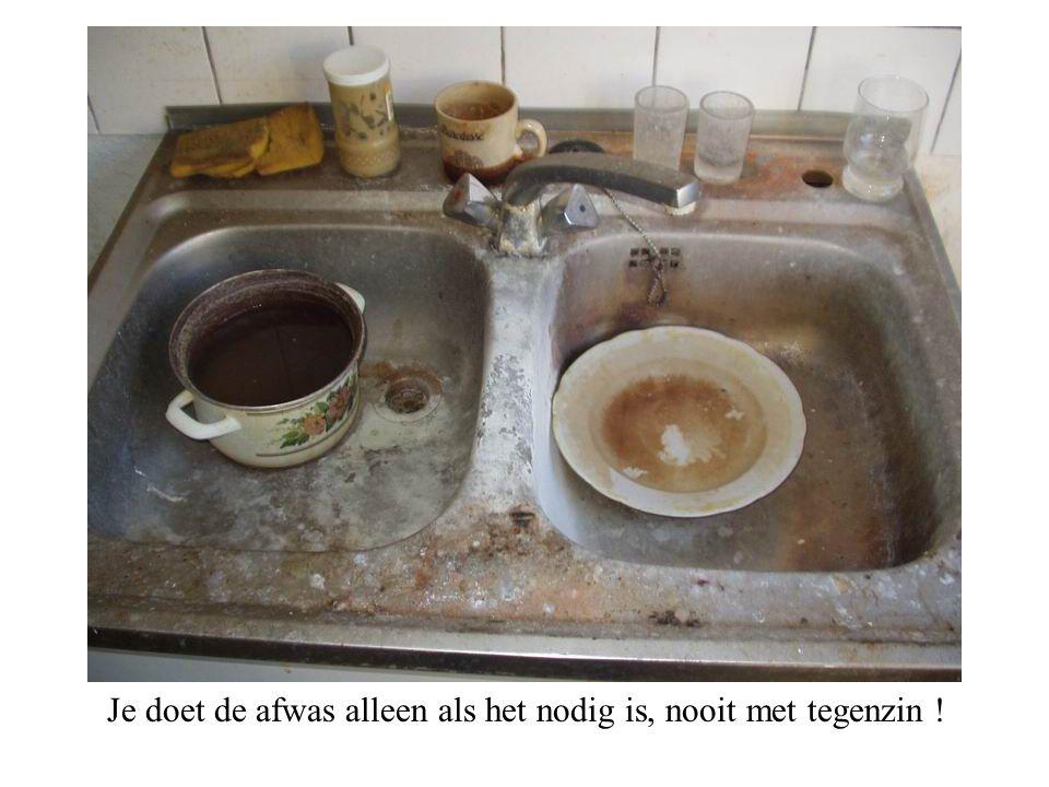 Je doet de afwas alleen als het nodig is, nooit met tegenzin !