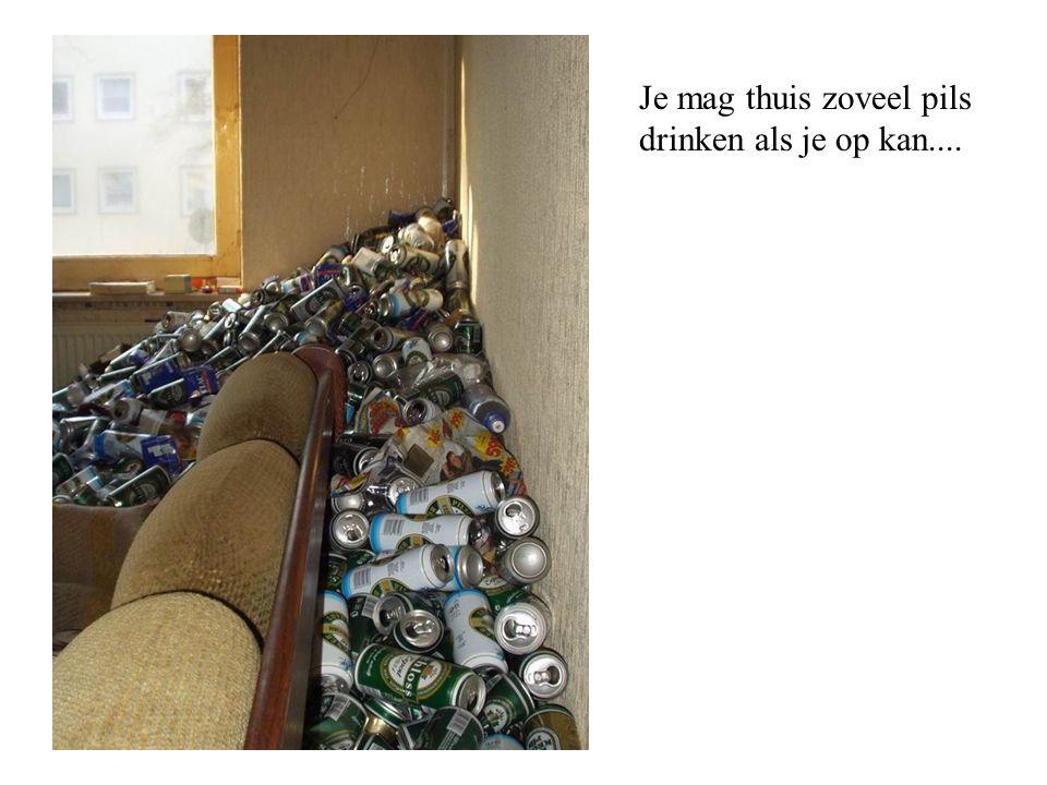 Je mag thuis zoveel pils drinken als je op kan....