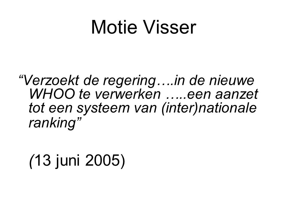 Motie Visser Verzoekt de regering….in de nieuwe WHOO te verwerken …..een aanzet tot een systeem van (inter)nationale ranking (13 juni 2005)