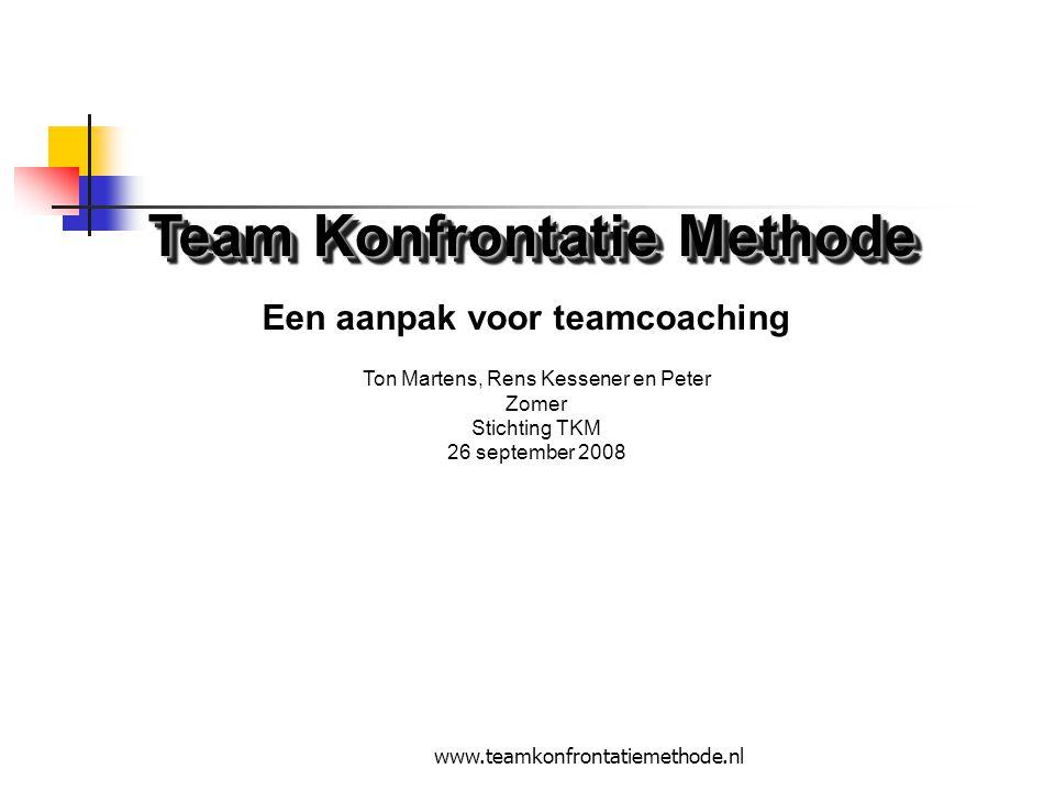 www.teamkonfrontatiemethode.nl Team Konfrontatie Methode Een aanpak voor teamcoaching Ton Martens, Rens Kessener en Peter Zomer Stichting TKM 26 september 2008