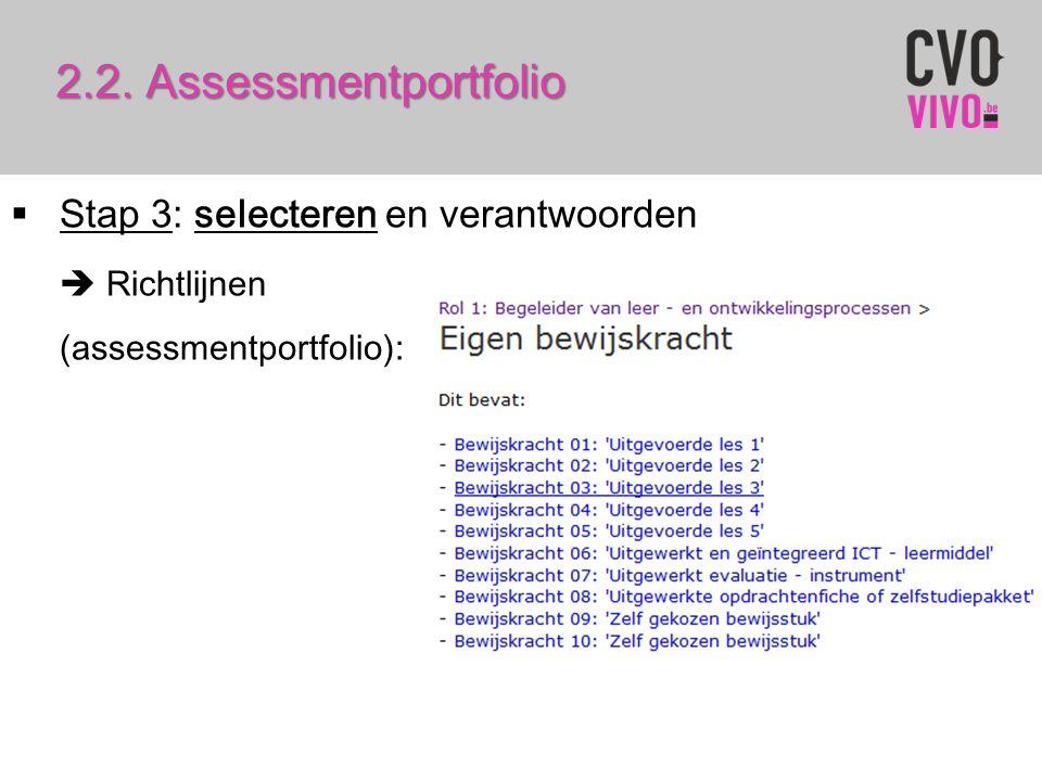 2.2. Assessmentportfolio  Stap 3: selecteren en verantwoorden  Richtlijnen (assessmentportfolio):