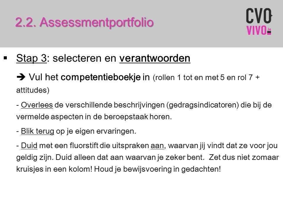 2.2. Assessmentportfolio  Stap 3: selecteren en verantwoorden  Vul het competentieboekje in (rollen 1 tot en met 5 en rol 7 + attitudes) - Overlees