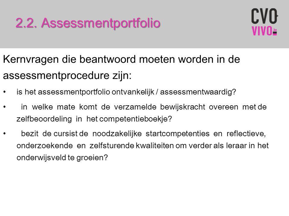 2.2. Assessmentportfolio Kernvragen die beantwoord moeten worden in de assessmentprocedure zijn: is het assessmentportfolio ontvankelijk / assessmentw