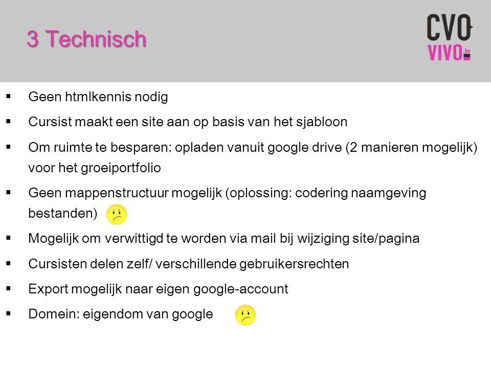 3 Technisch  Geen htmlkennis nodig  Cursist maakt een site aan op basis van het sjabloon  Om ruimte te besparen: opladen vanuit google drive (2 man