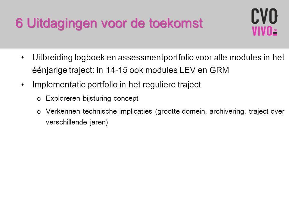 6 Uitdagingen voor de toekomst Uitbreiding logboek en assessmentportfolio voor alle modules in het éénjarige traject: in 14-15 ook modules LEV en GRM