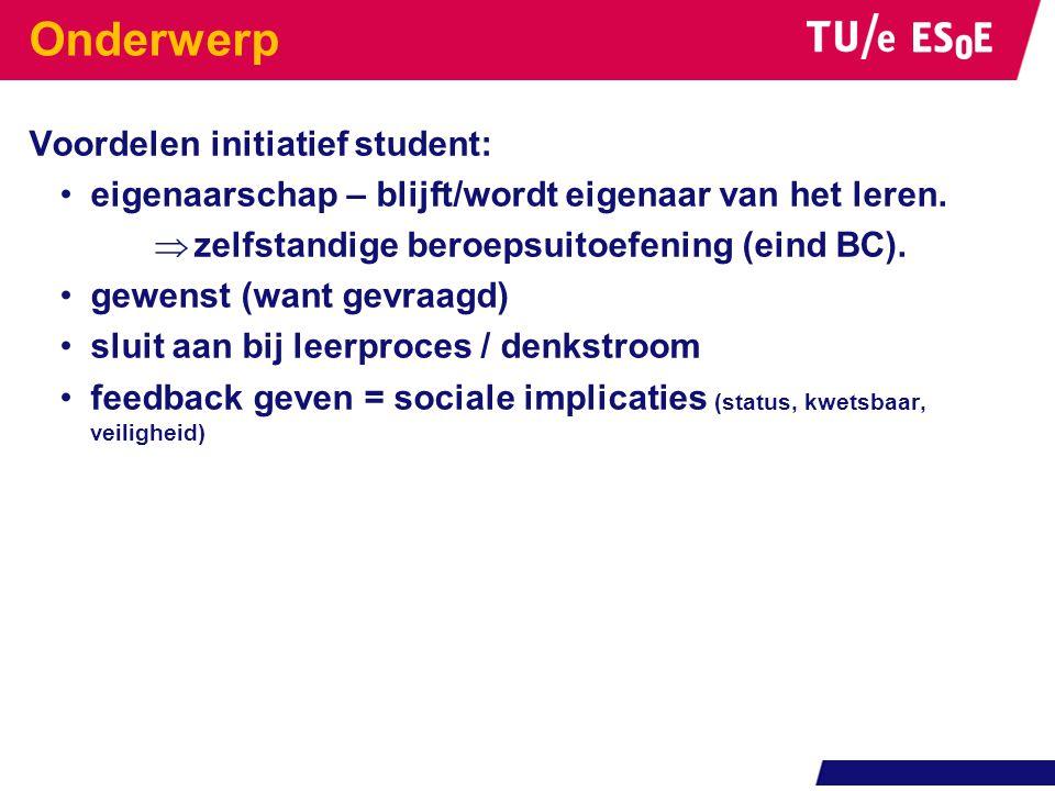 Onderwerp Voordelen initiatief student: eigenaarschap – blijft/wordt eigenaar van het leren.  zelfstandige beroepsuitoefening (eind BC). gewenst (wan