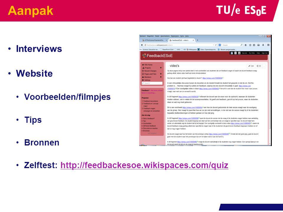 Aanpak Interviews Website Voorbeelden/filmpjes Tips Bronnen Zelftest: http://feedbackesoe.wikispaces.com/quizhttp://feedbackesoe.wikispaces.com/quiz