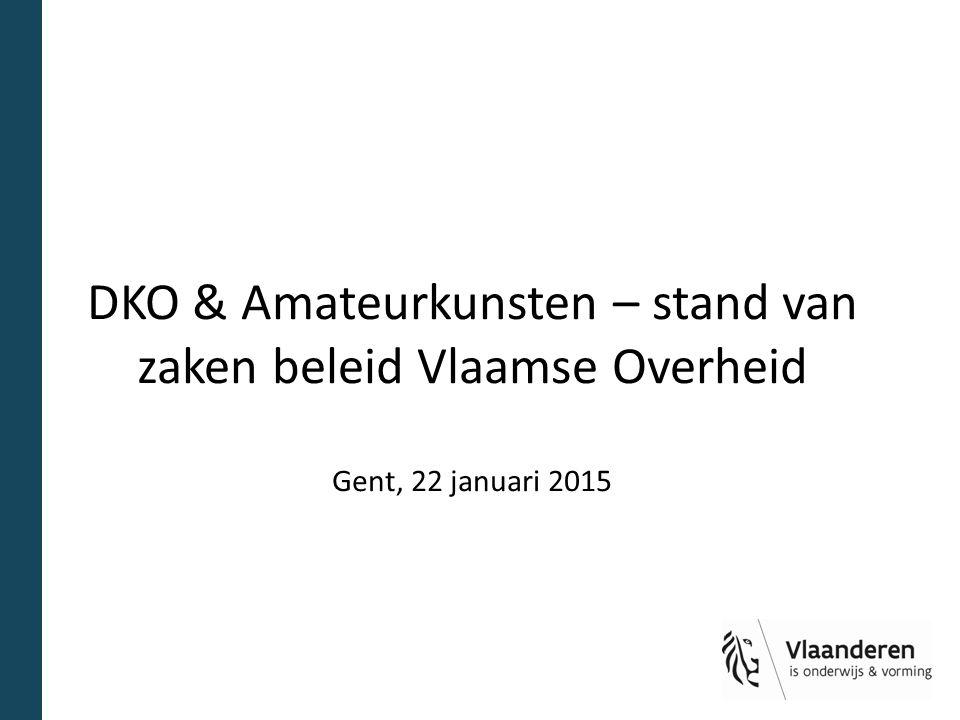 DKO & Amateurkunsten – stand van zaken beleid Vlaamse Overheid Gent, 22 januari 2015