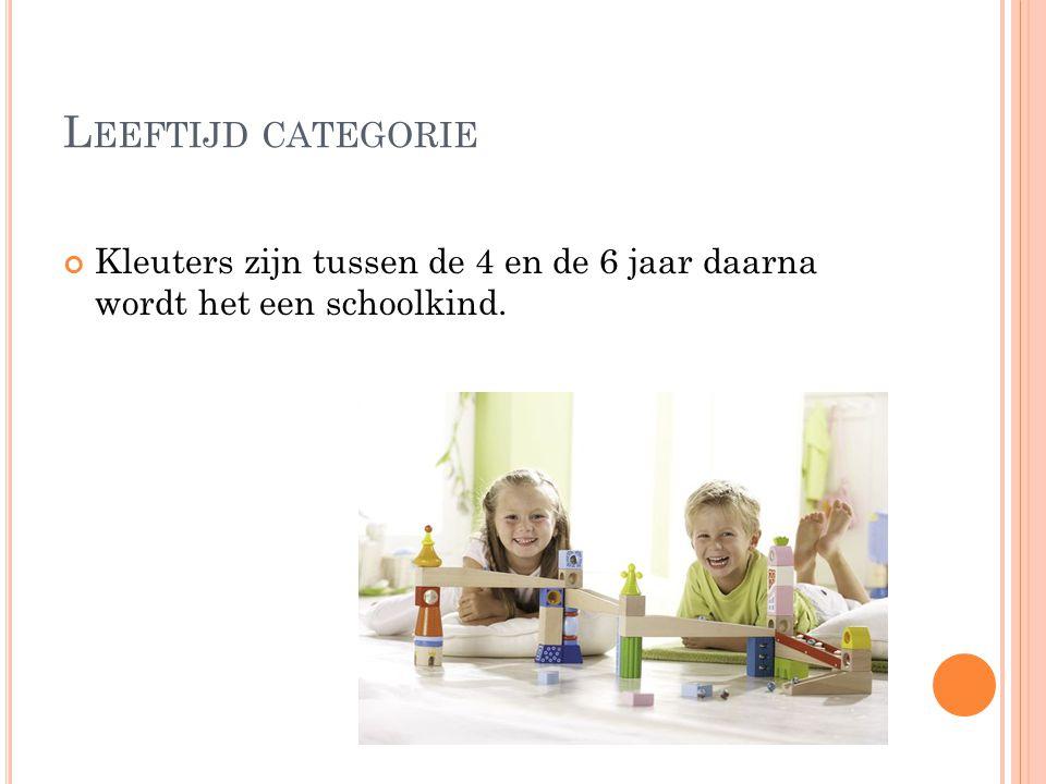 L EEFTIJD CATEGORIE Kleuters zijn tussen de 4 en de 6 jaar daarna wordt het een schoolkind.