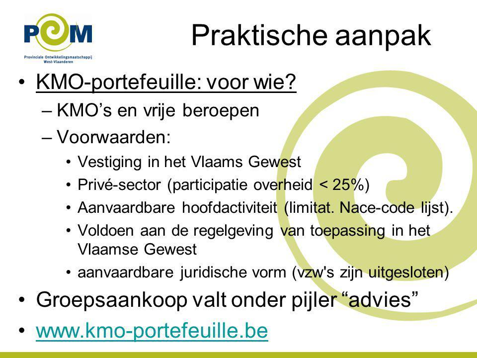 KMO-portefeuille: voor wie? –KMO's en vrije beroepen –Voorwaarden: Vestiging in het Vlaams Gewest Privé-sector (participatie overheid < 25%) Aanvaardb