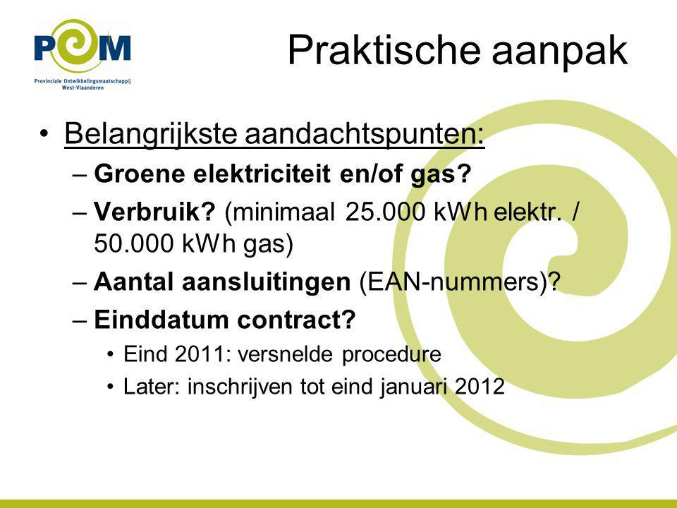 Belangrijkste aandachtspunten: –Groene elektriciteit en/of gas? –Verbruik? (minimaal 25.000 kWh elektr. / 50.000 kWh gas) –Aantal aansluitingen (EAN-n