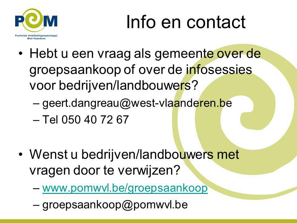Info en contact Hebt u een vraag als gemeente over de groepsaankoop of over de infosessies voor bedrijven/landbouwers? –geert.dangreau@west-vlaanderen