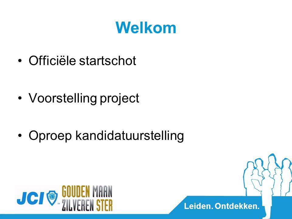 Leiden. Ontdekken. Welkom Officiële startschot Voorstelling project Oproep kandidatuurstelling