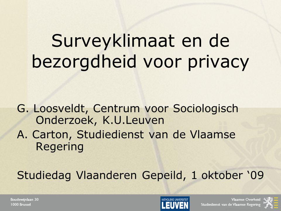 Vlaamse Overheid Studiedienst van de Vlaamse Regering Boudewijnlaan 30 1000 Brussel Surveyklimaat en de bezorgdheid voor privacy G. Loosveldt, Centrum