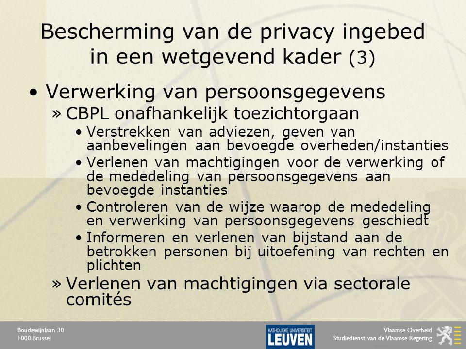 Vlaamse Overheid Studiedienst van de Vlaamse Regering Boudewijnlaan 30 1000 Brussel Bescherming van de privacy ingebed in een wetgevend kader (3) Verw