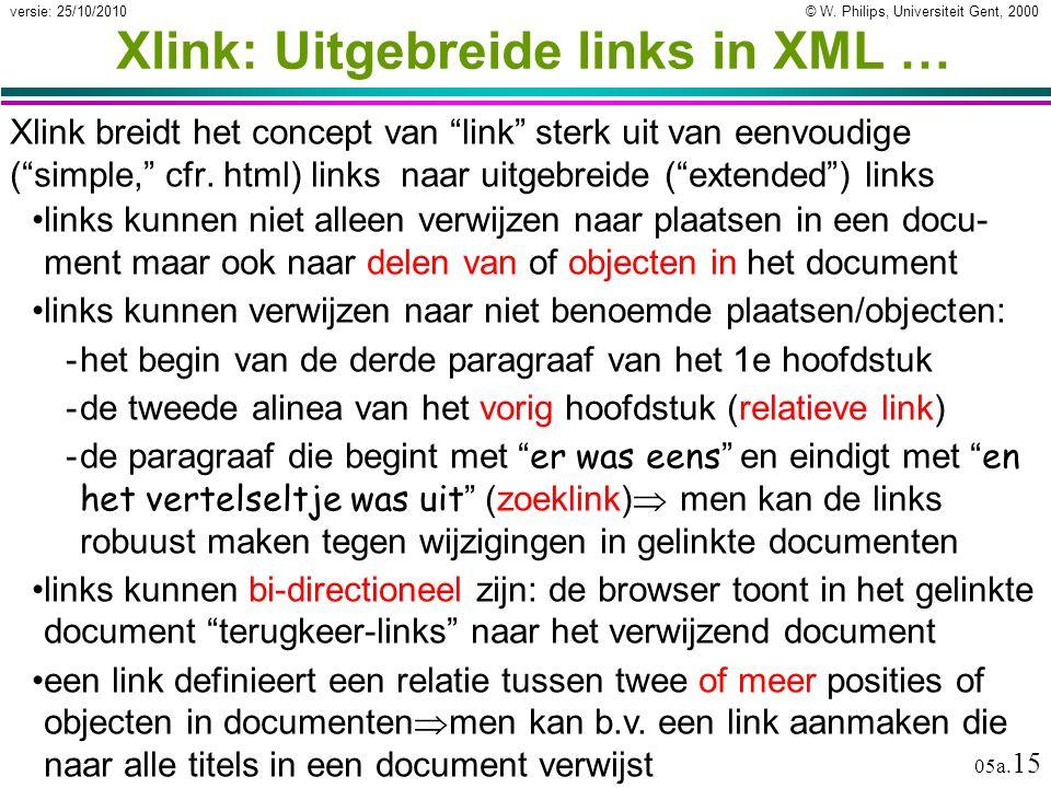 """© W. Philips, Universiteit Gent, 2000versie: 25/10/2010 05a. 15 Xlink: Uitgebreide links in XML … Xlink breidt het concept van """"link"""" sterk uit van ee"""