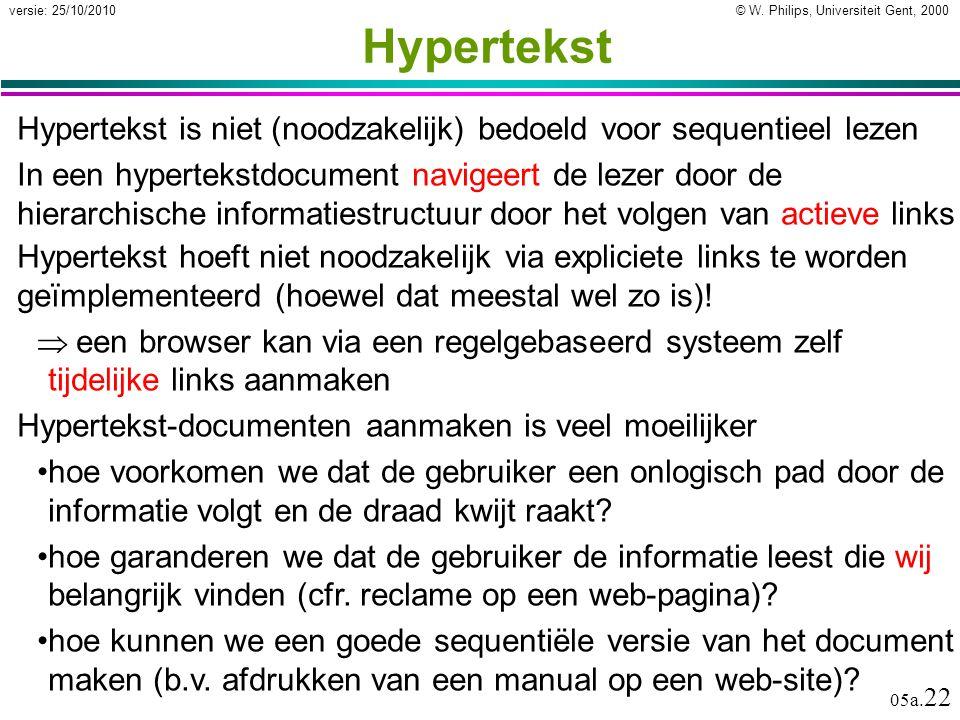 © W. Philips, Universiteit Gent, 2000versie: 25/10/2010 05a. 22 Hypertekst Hypertekst is niet (noodzakelijk) bedoeld voor sequentieel lezen In een hyp