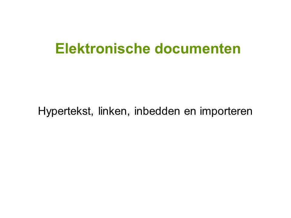 Elektronische documenten Hypertekst, linken, inbedden en importeren