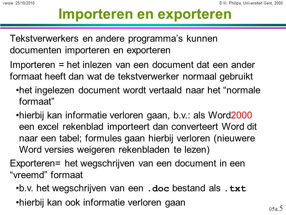 © W. Philips, Universiteit Gent, 2000versie: 25/10/2010 05a. 5 Importeren en exporteren Tekstverwerkers en andere programma's kunnen documenten import