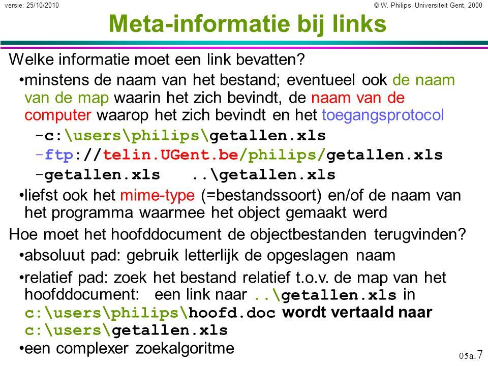 © W. Philips, Universiteit Gent, 2000versie: 25/10/2010 05a. 7 Meta-informatie bij links Welke informatie moet een link bevatten? minstens de naam van