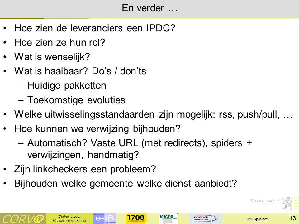Coördinatiecel Vlaams e-government IPDC-project 13 En verder … Hoe zien de leveranciers een IPDC.