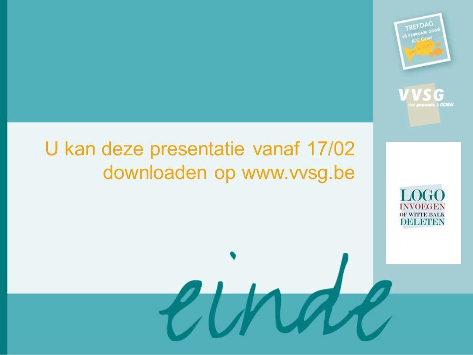 U kan deze presentatie vanaf 17/02 downloaden op www.vvsg.be