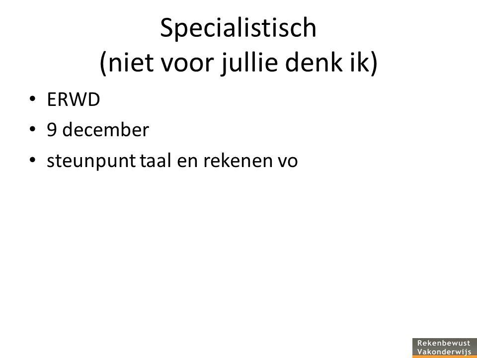 Specialistisch (niet voor jullie denk ik) ERWD 9 december steunpunt taal en rekenen vo