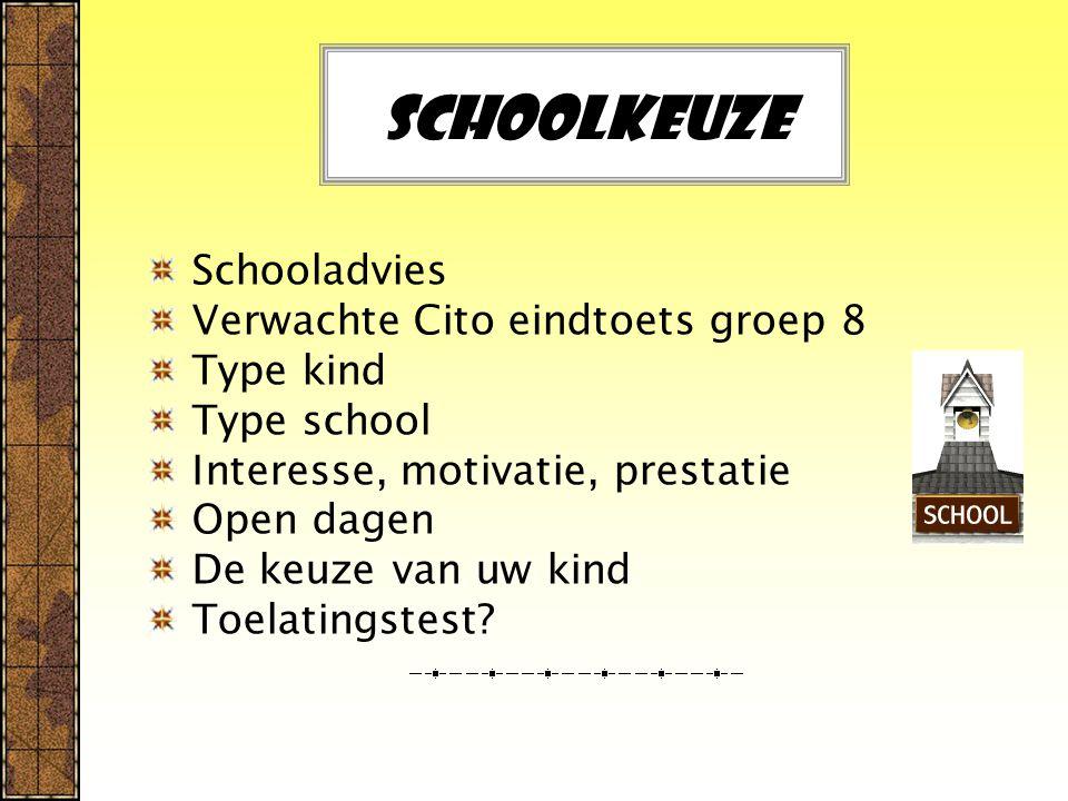 Schoolkeuze Schooladvies Verwachte Cito eindtoets groep 8 Type kind Type school Interesse, motivatie, prestatie Open dagen De keuze van uw kind Toelatingstest?
