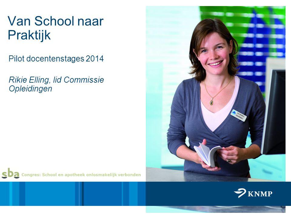 Pilot docentenstages 2014 Rikie Elling, lid Commissie Opleidingen Van School naar Praktijk