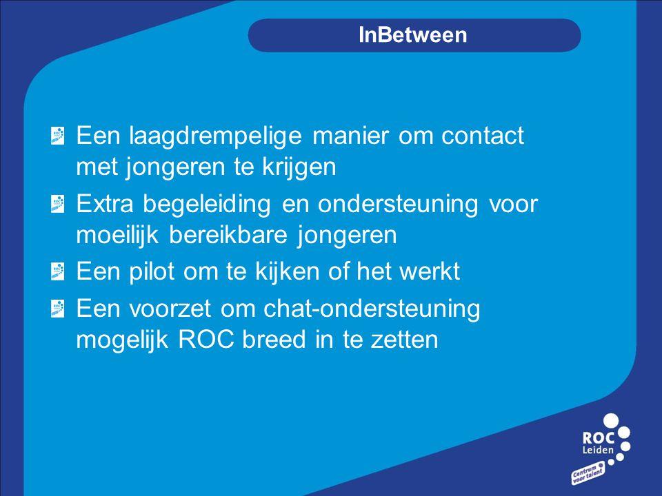 InBetween Een laagdrempelige manier om contact met jongeren te krijgen Extra begeleiding en ondersteuning voor moeilijk bereikbare jongeren Een pilot om te kijken of het werkt Een voorzet om chat-ondersteuning mogelijk ROC breed in te zetten