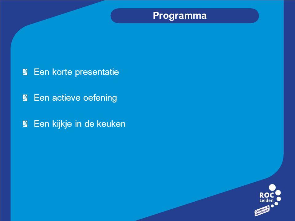 Programma Een korte presentatie Een actieve oefening Een kijkje in de keuken