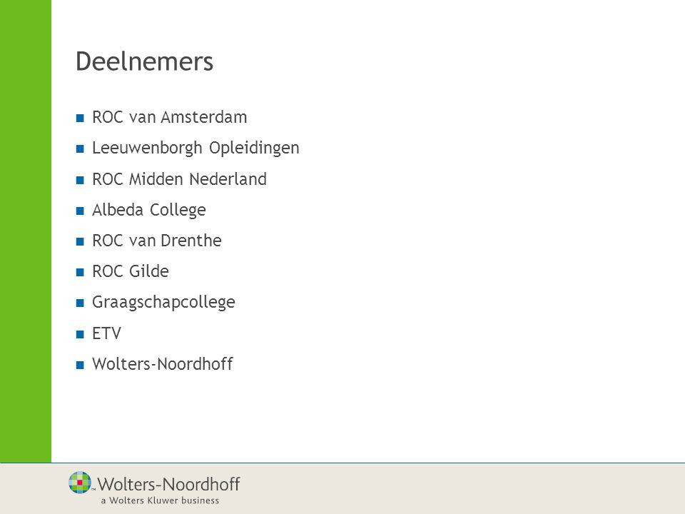 Deelnemers ROC van Amsterdam Leeuwenborgh Opleidingen ROC Midden Nederland Albeda College ROC van Drenthe ROC Gilde Graagschapcollege ETV Wolters-Noordhoff