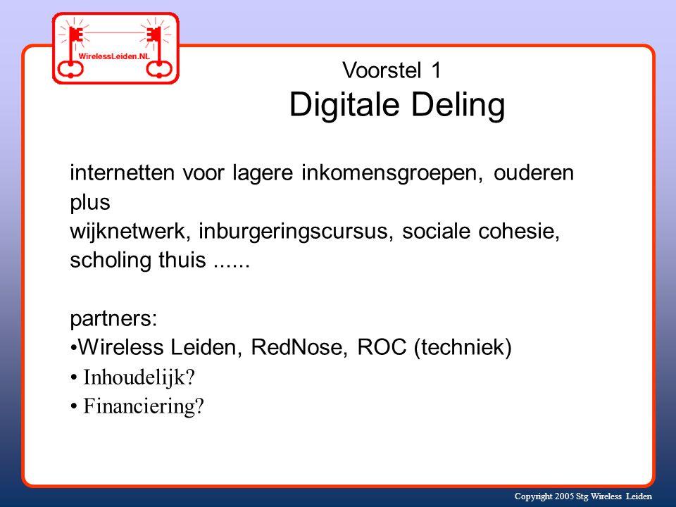 Copyright 2005 Stg Wireless Leiden Voorstel 1 Digitale Deling internetten voor lagere inkomensgroepen, ouderen plus wijknetwerk, inburgeringscursus, sociale cohesie, scholing thuis......
