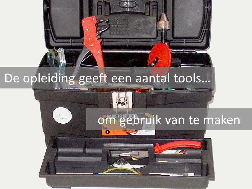 De opleiding geeft een aantal tools… om gebruik van te maken